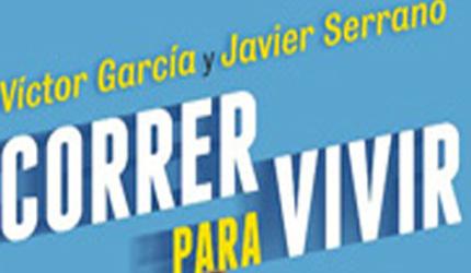 Javier Serrano y Víctor Garcíaescriben un manual para el corredor: Correr para vivir. Para contarnos que corremos para vivir, no vivimos para correr
